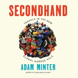 Secondhand. Travels in the new globale garage sale by Adam...